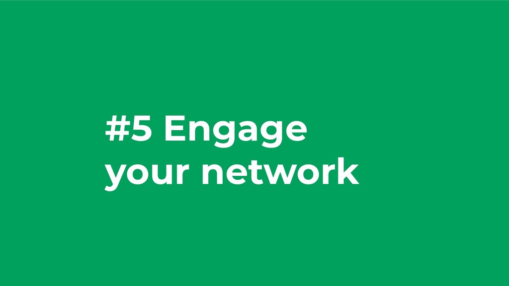 #5 Engage your network