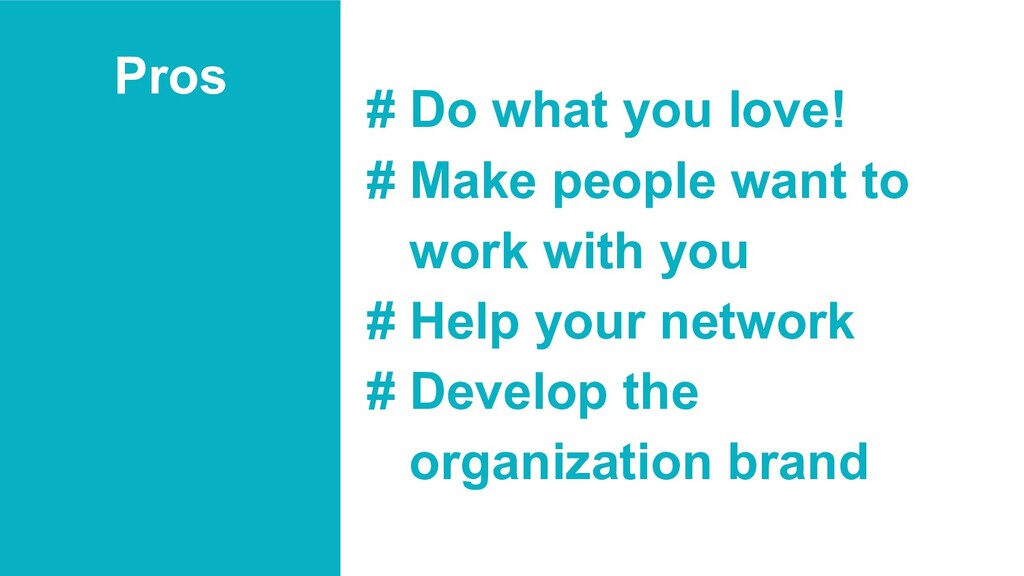 Pros # Do what you love! # Make people want to ...