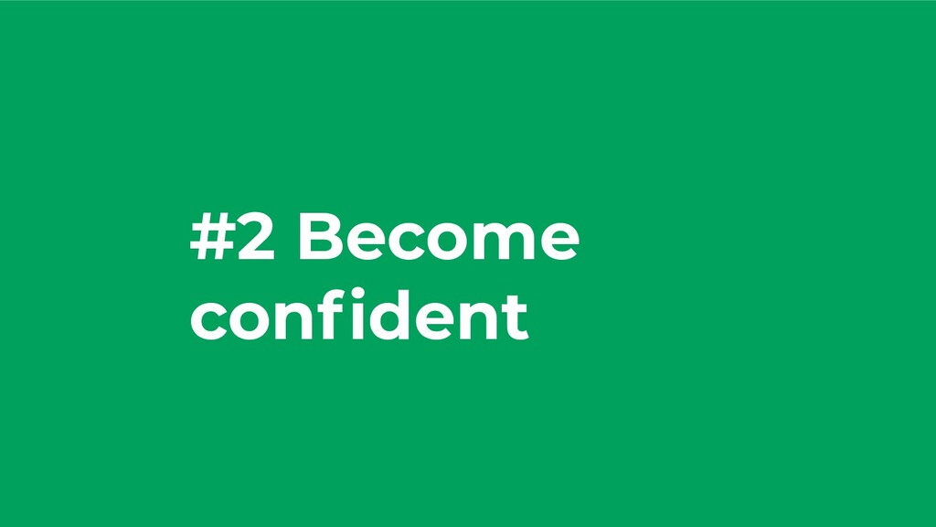 #2 Become confident