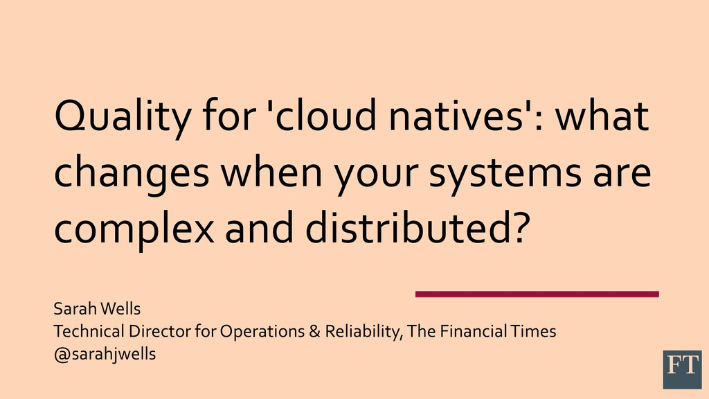 Quality for 'cloud natives': what changes when ...