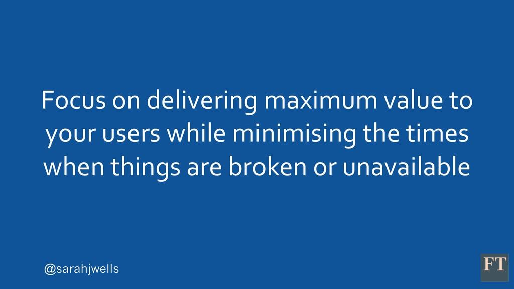@sarahjwells Focus on delivering maximum value ...