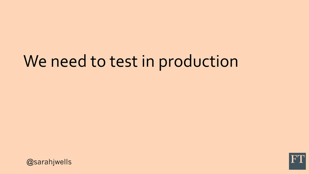 @sarahjwells We need to test in production