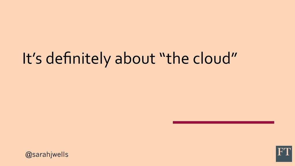 """@sarahjwells It's definitely about """"the cloud"""""""