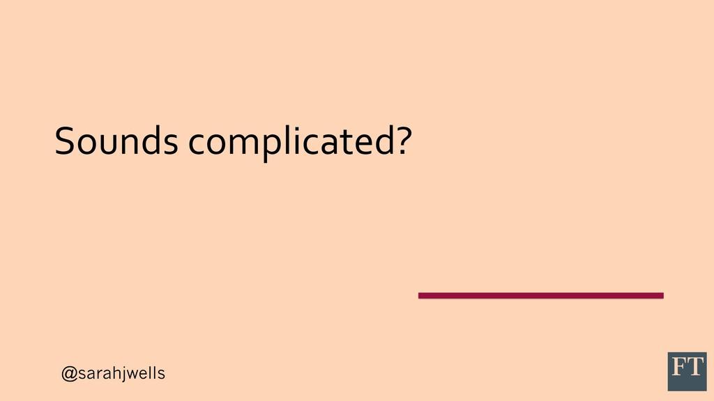@sarahjwells Sounds complicated?