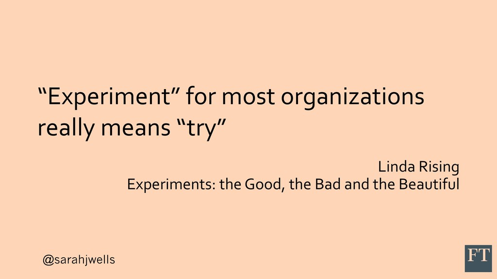 "@sarahjwells ""Experiment"" for most organization..."
