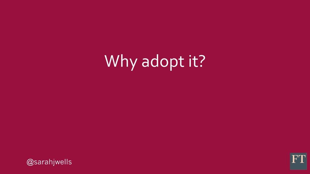 @sarahjwells Why adopt it?
