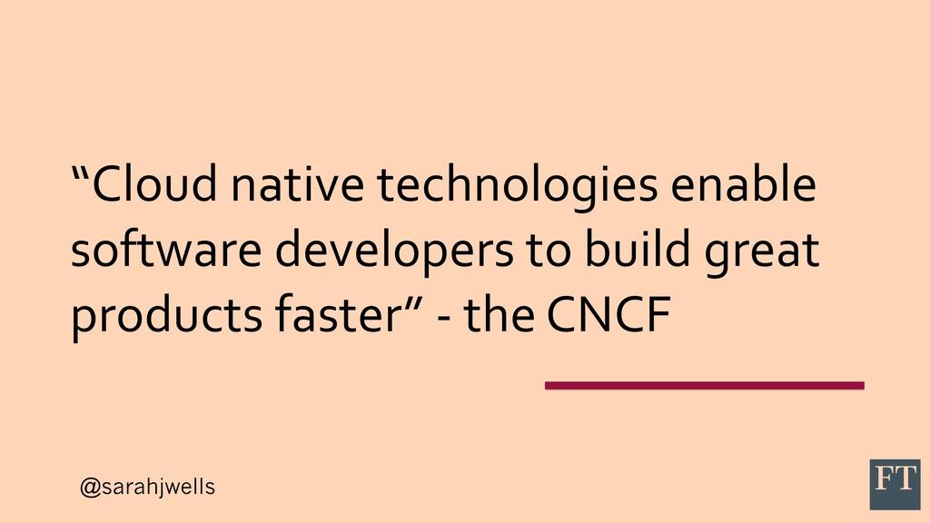 "@sarahjwells ""Cloud native technologies enable ..."
