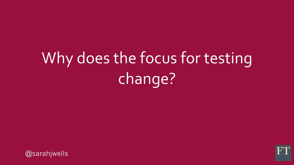 @sarahjwells Why does the focus for testing cha...