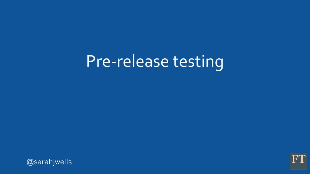 @sarahjwells Pre-release testing