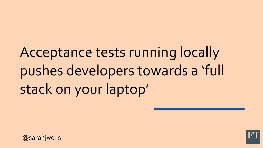 @sarahjwells Acceptance tests running locally p...