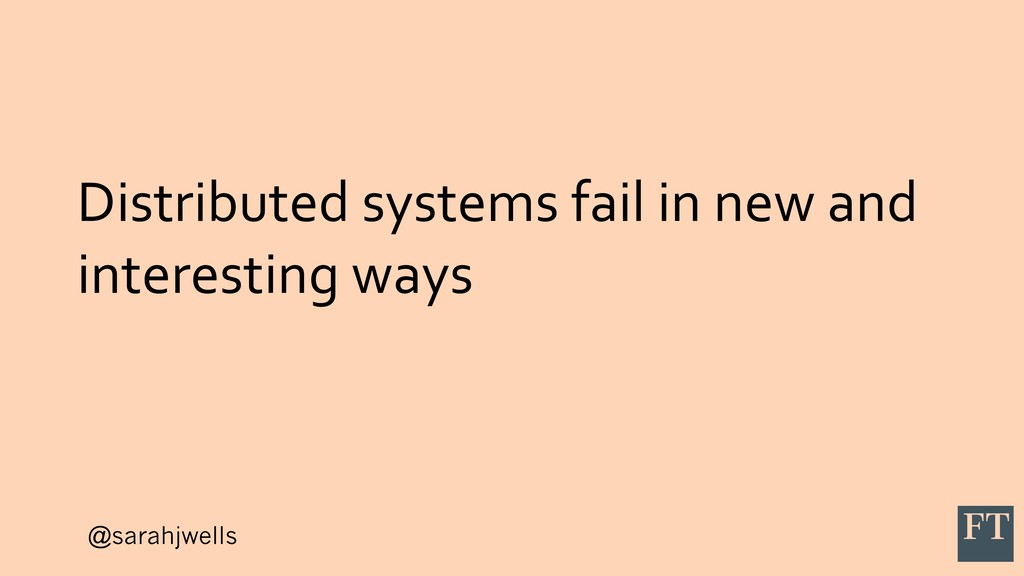 @sarahjwells Distributed systems fail in new an...
