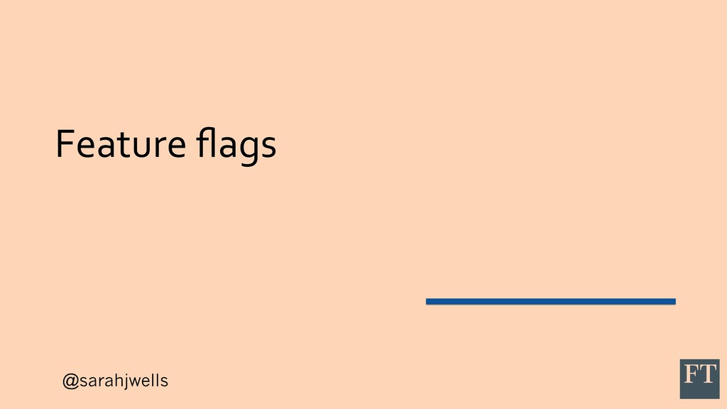 @sarahjwells Feature flags
