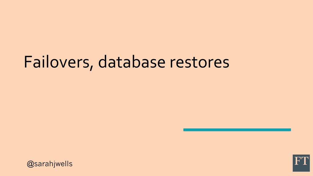 @sarahjwells Failovers, database restores