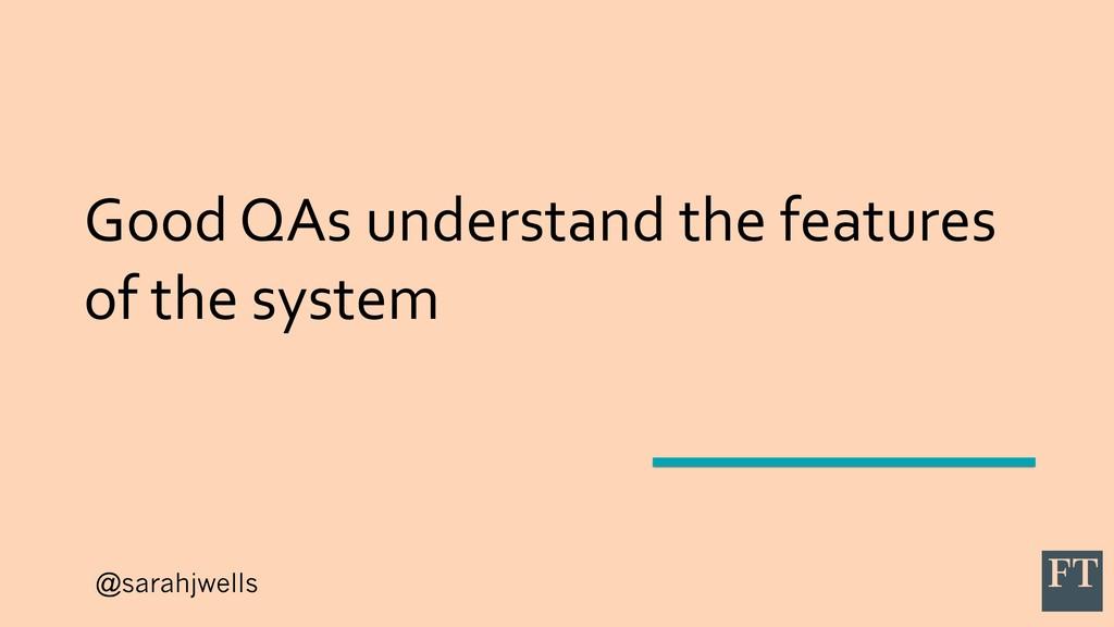 @sarahjwells Good QAs understand the features o...