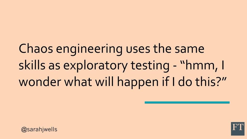 @sarahjwells Chaos engineering uses the same sk...