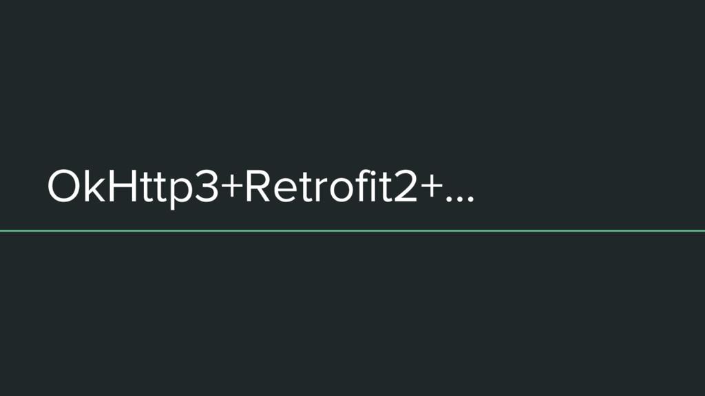 OkHttp3+Retrofit2+...