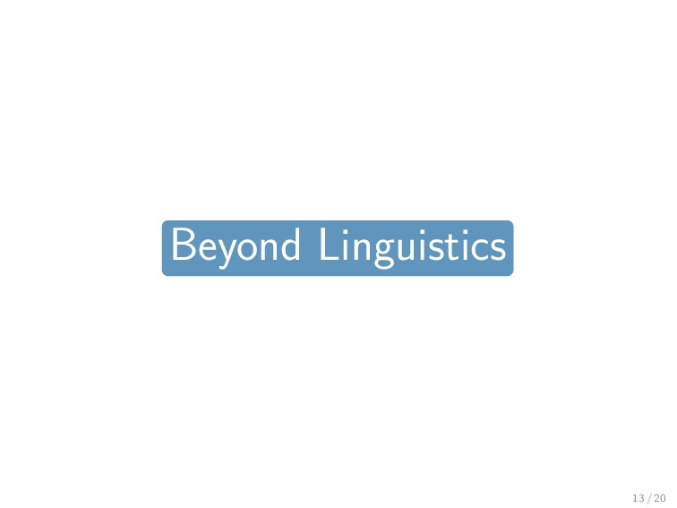 Beyond Linguistics 13 / 20
