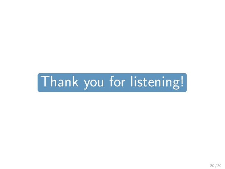 Thank you for listening! 20 / 20