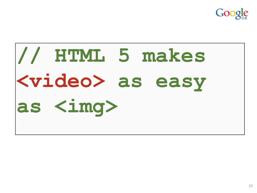 // HTML 5 makes <video> as easy as <img> 23