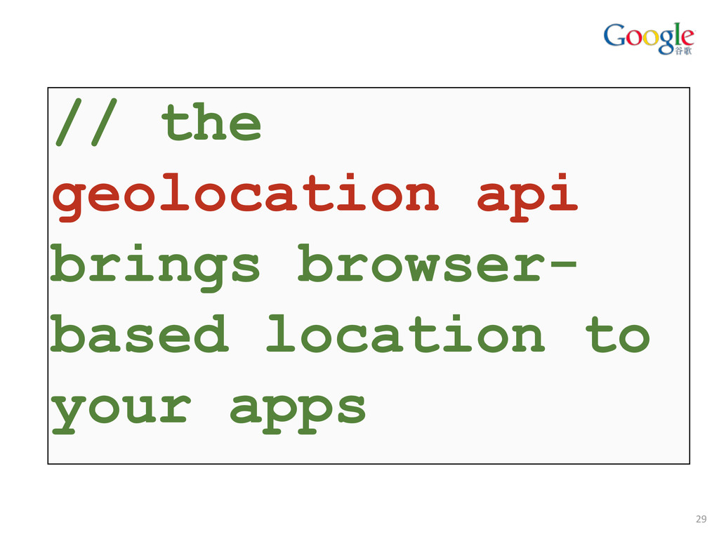 // the geolocation api brings browser- based lo...