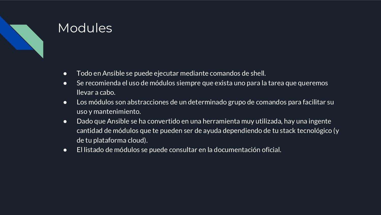 Modules ● Todo en Ansible se puede ejecutar med...