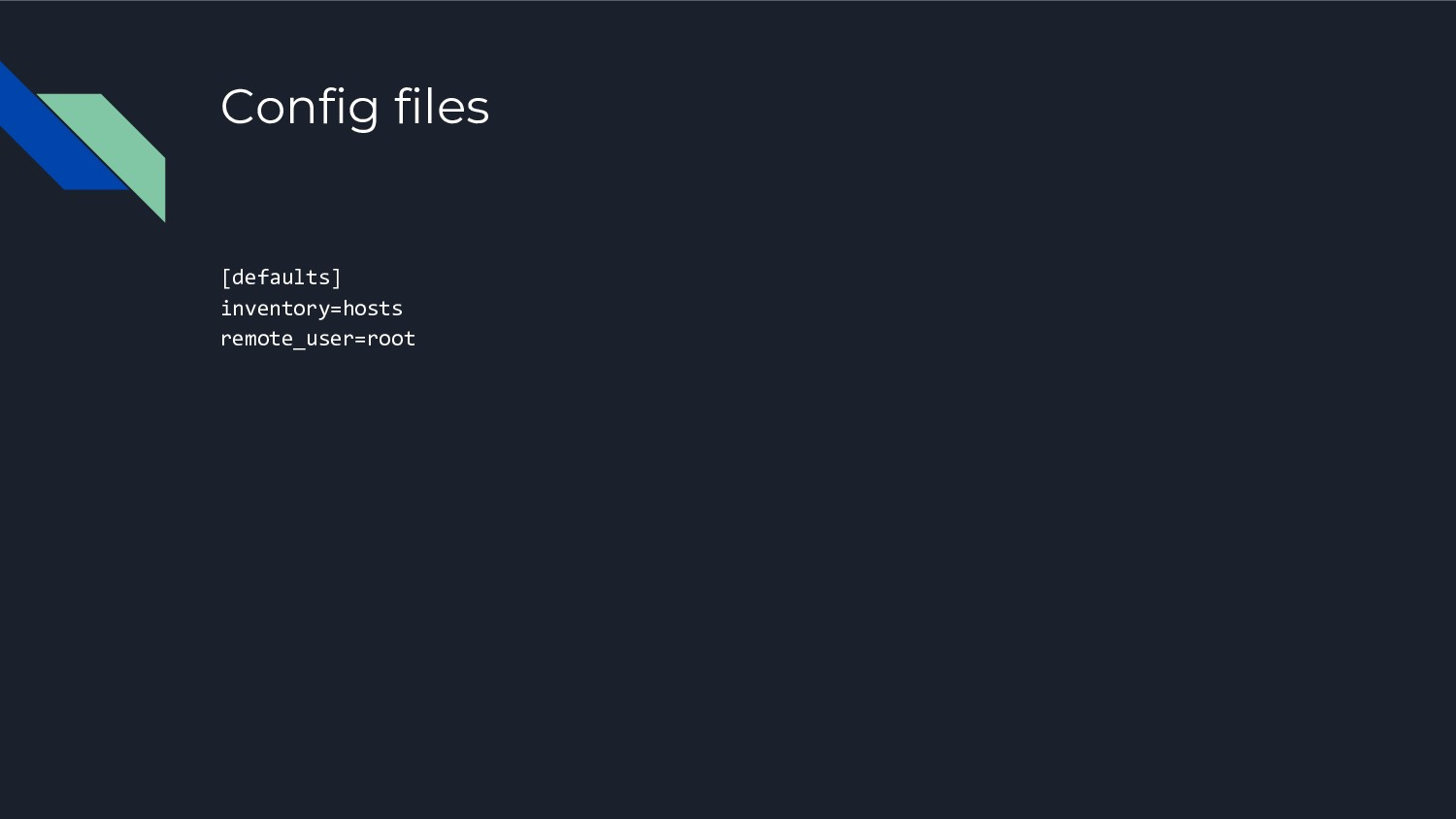 Config files [defaults] inventory=hosts remote_...
