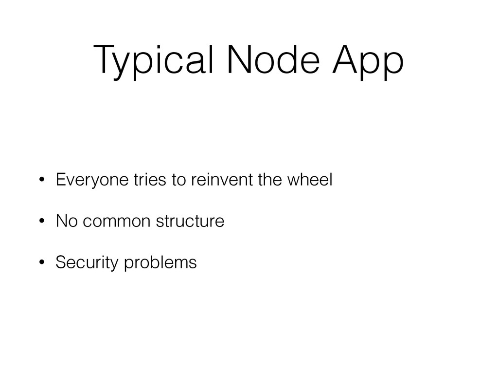 Typical Node App • Everyone tries to reinvent t...