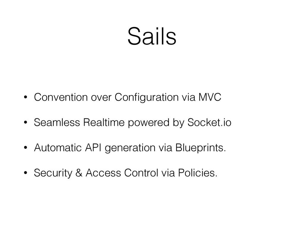 Sails • Convention over Configuration via MVC • ...