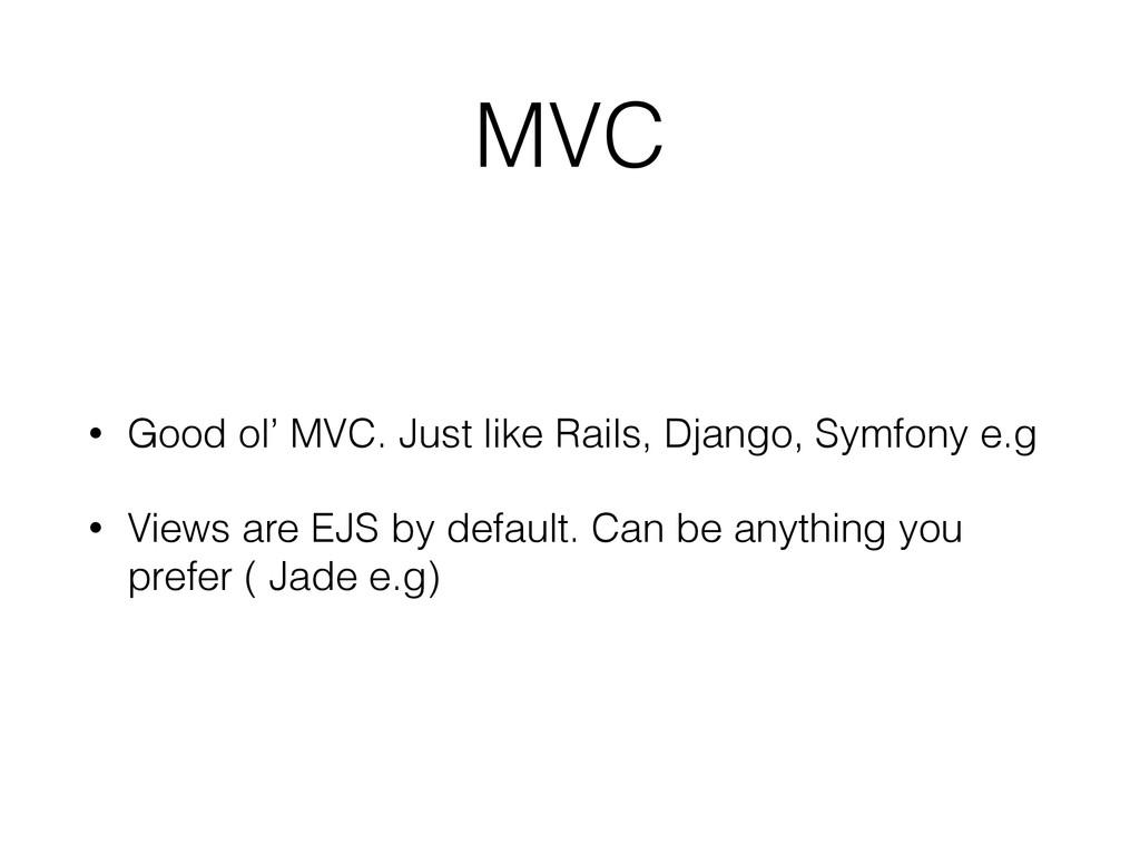 MVC • Good ol' MVC. Just like Rails, Django, Sy...