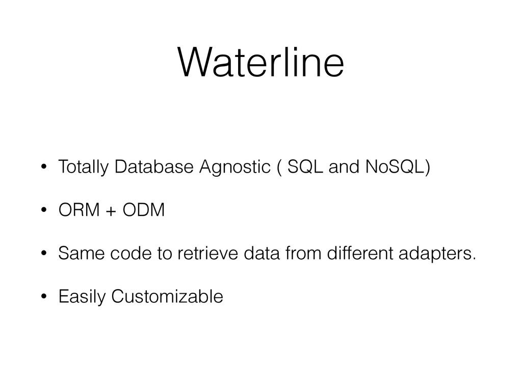 Waterline • Totally Database Agnostic ( SQL and...