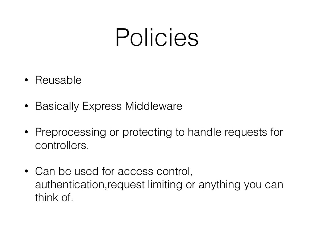 Policies • Reusable • Basically Express Middlew...