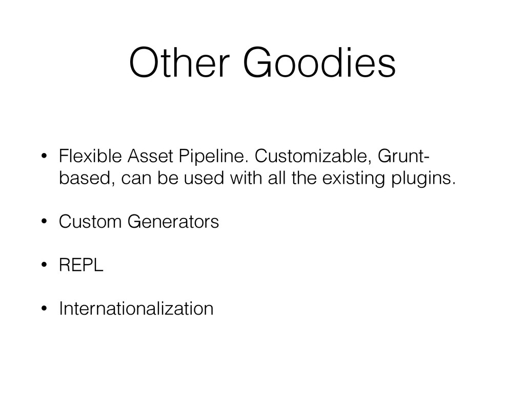 Other Goodies • Flexible Asset Pipeline. Custom...