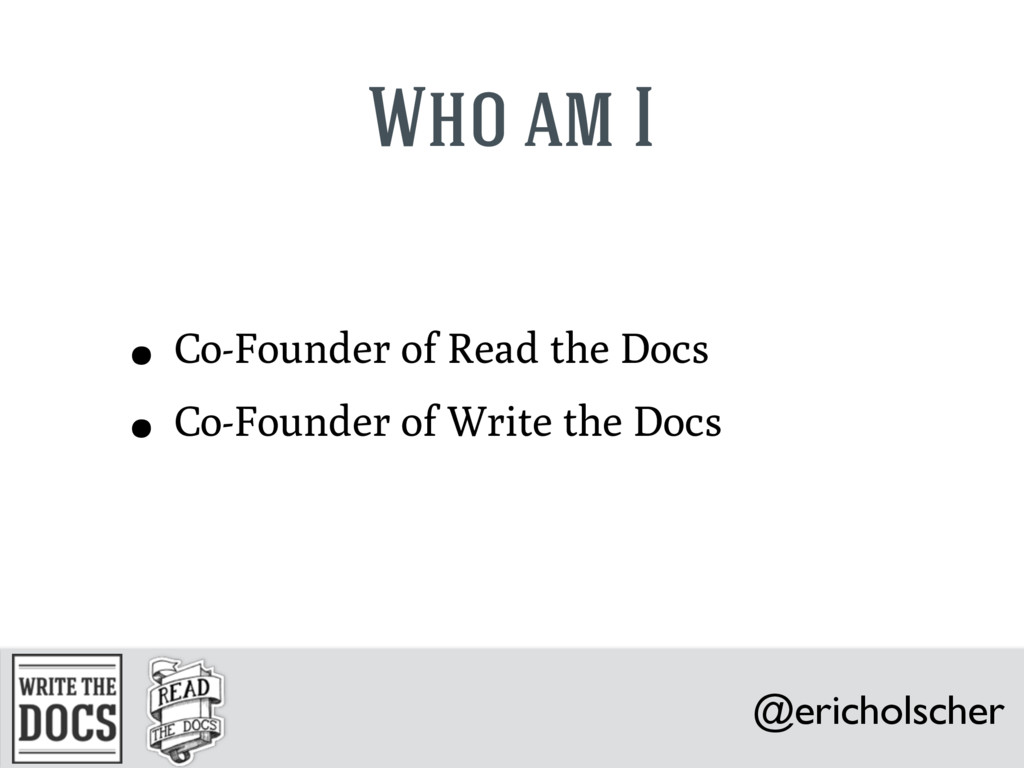 @ericholscher Who am I • Co-Founder of Read the...