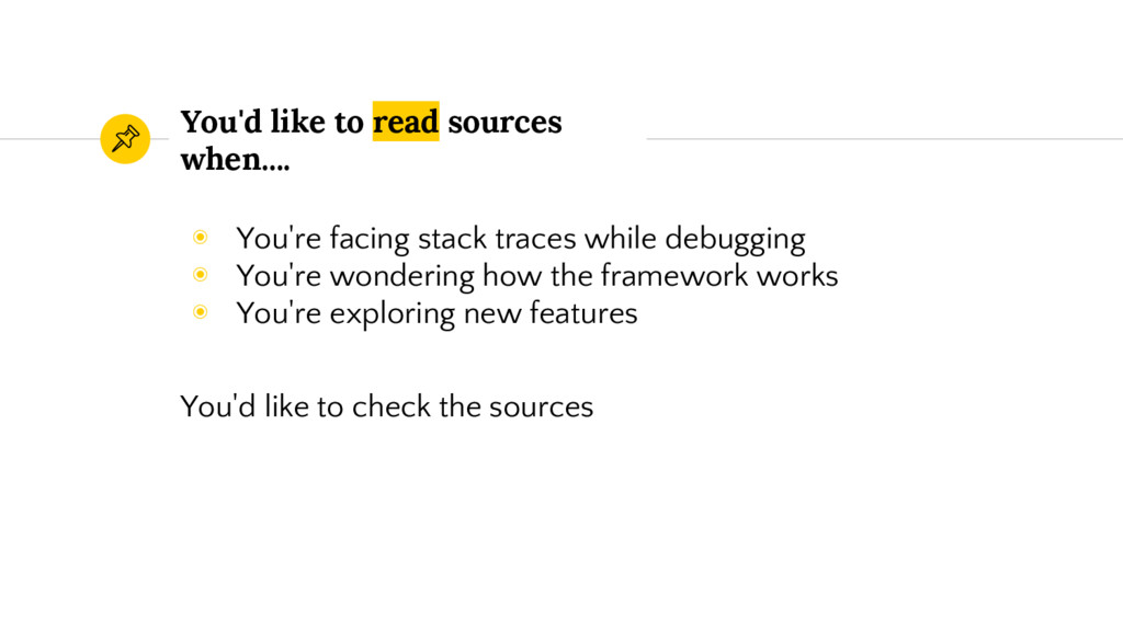 You'd like to read sources when.... ◉ You're fa...
