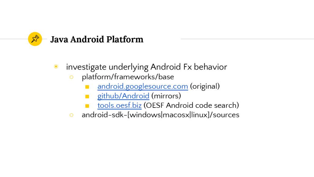 Java Android Platform ◉ investigate underlying ...