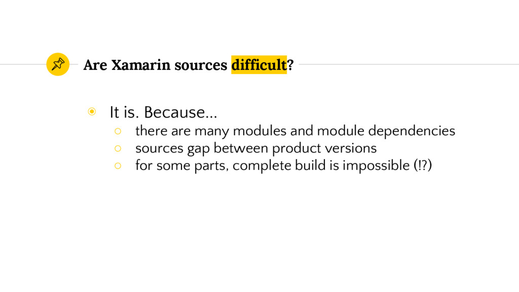 Are Xamarin sources difficult? ◉ It is. Because...