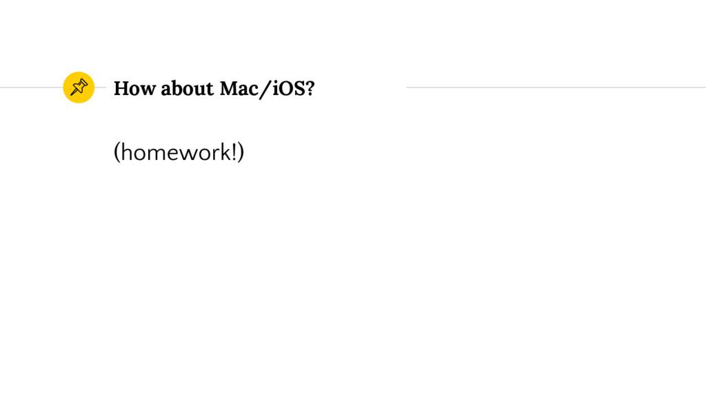 How about Mac/iOS? (homework!)