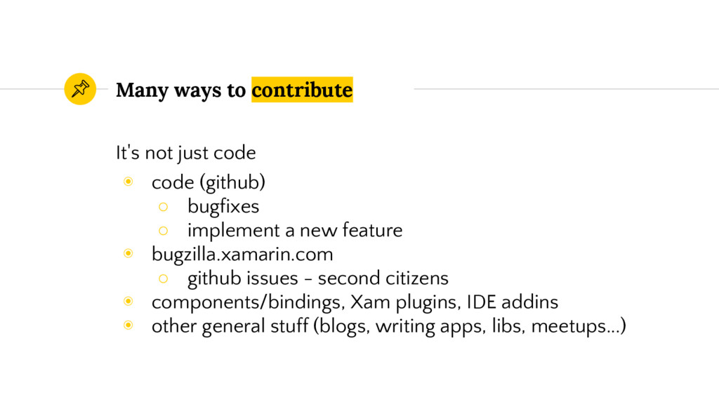 Many ways to contribute It's not just code ◉ co...
