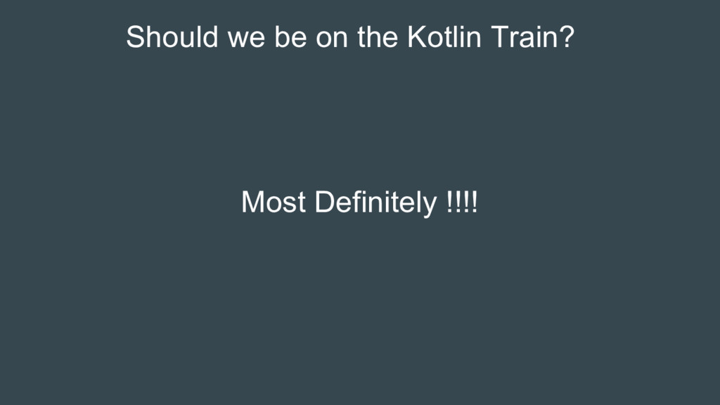 Should we be on the Kotlin Train? Most Definite...