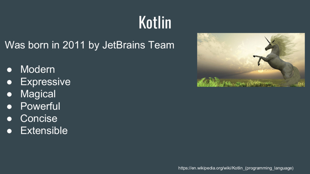 Kotlin Was born in 2011 by JetBrains Team ● Mod...