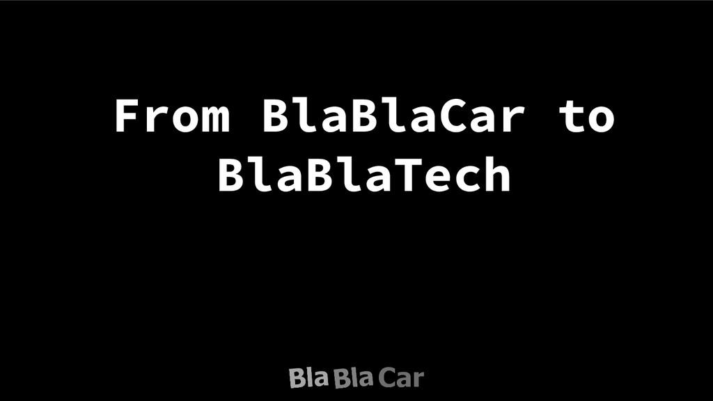 From BlaBlaCar to BlaBlaTech