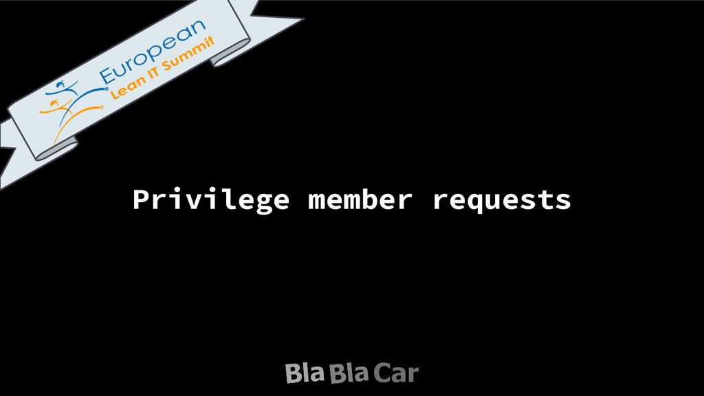 Privilege member requests