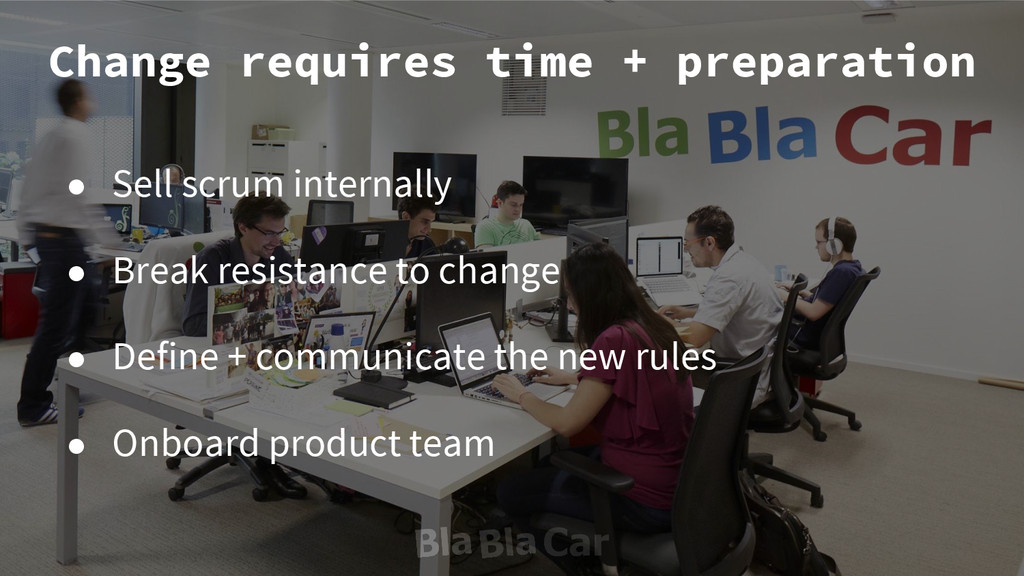 Change requires time + preparation ● Sell scrum...
