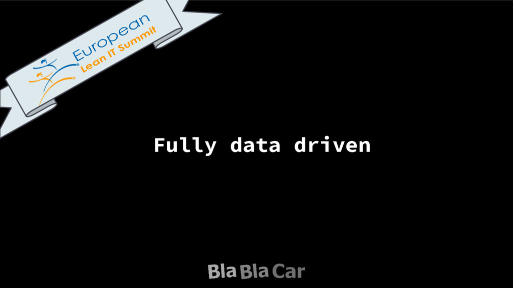Fully data driven