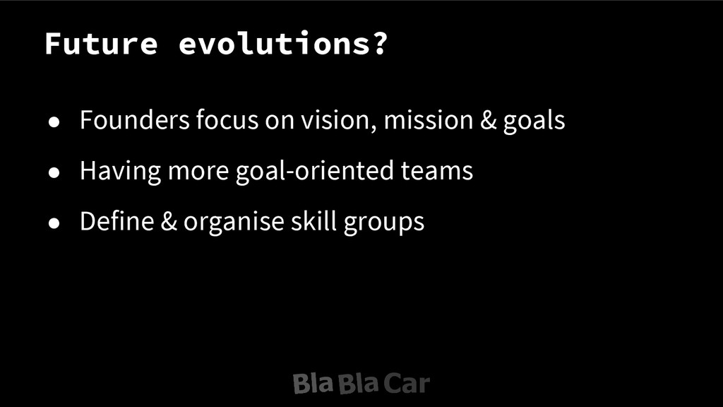 Future evolutions? ● Founders focus on vision, ...