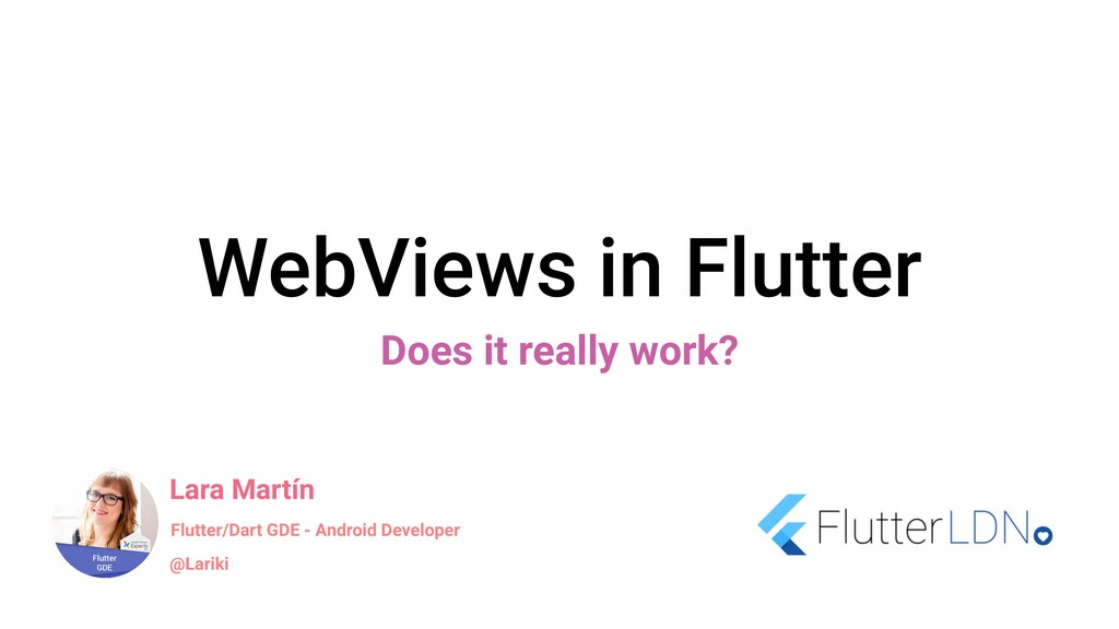 WebViews in Flutter Does it really work? Lara M...