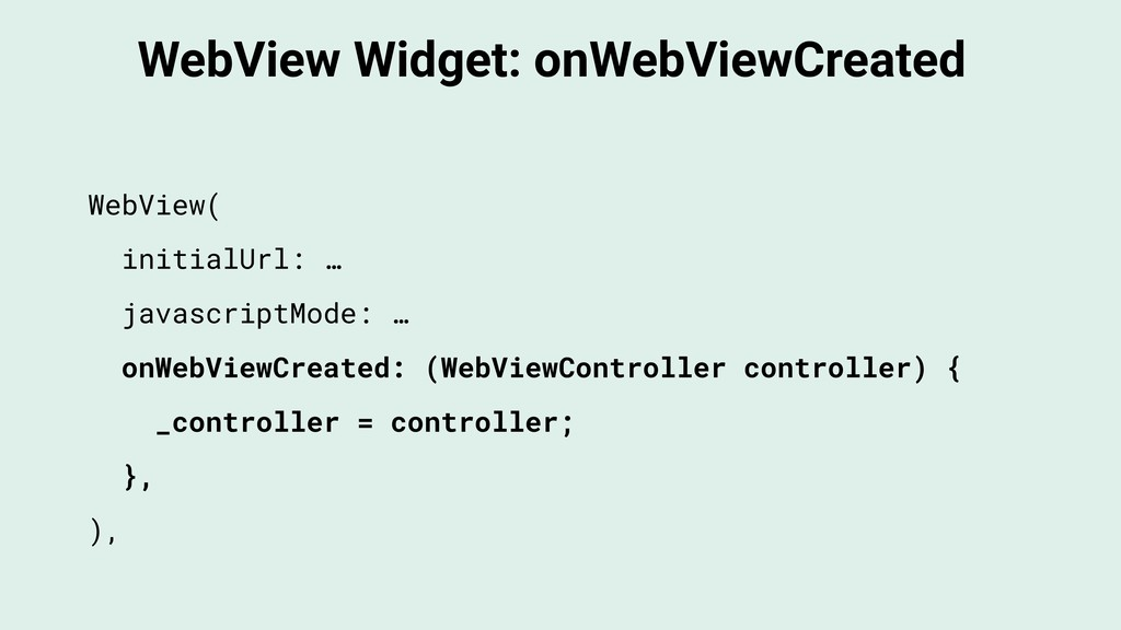 WebView Widget: onWebViewCreated WebView( initi...