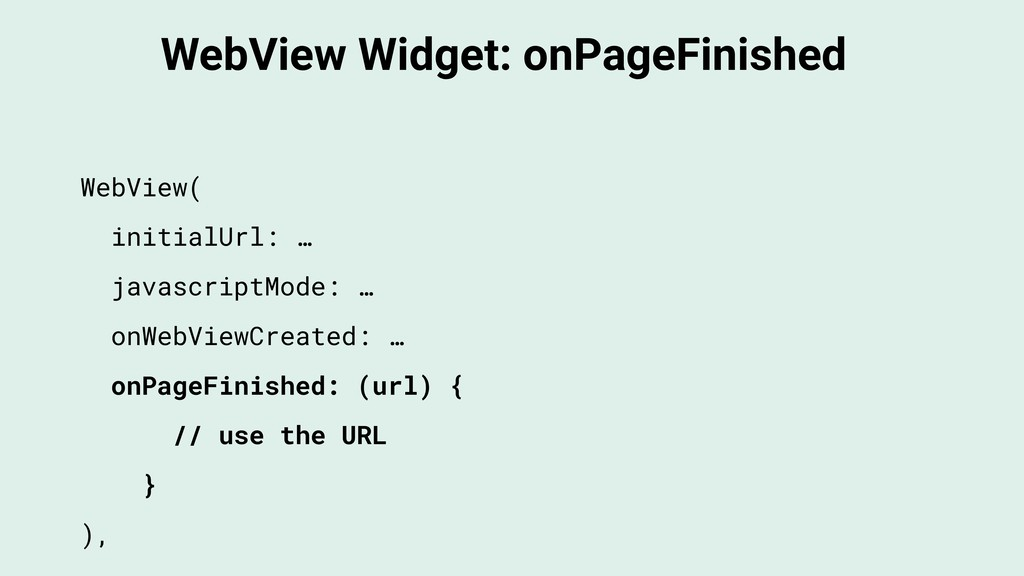 WebView Widget: onPageFinished WebView( initial...