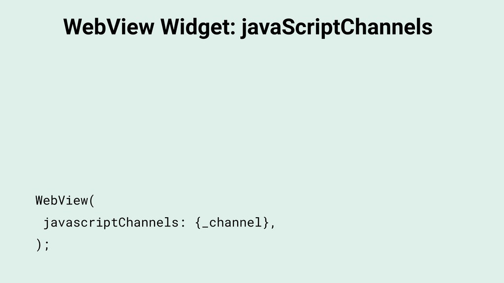 WebView Widget: javaScriptChannels WebView( jav...