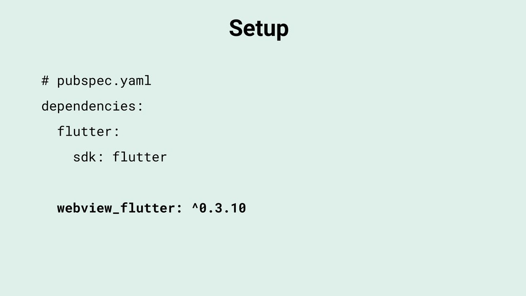 Setup # pubspec.yaml dependencies: flutter: sdk...